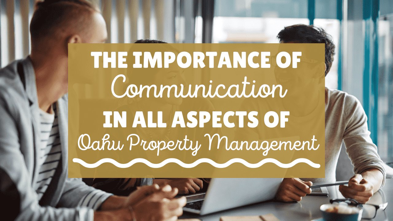 The Importance of Communication in All Aspects of Oahu Property Management