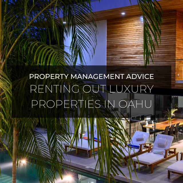 Property Management Advice about Renting Out Luxury Properties in Oahu